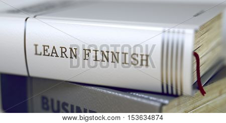 Learn Finnish - Leather-bound Book in the Stack. Closeup. Book Title of Learn Finnish. Learn Finnish - Closeup of the Book Title. Closeup View. Toned Image. Selective focus. 3D Illustration.