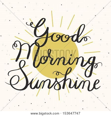 Good Morning Sunshine. Hand-drawn Typographic Vector Design, Calligraphic Poster. With Yellow Sun.
