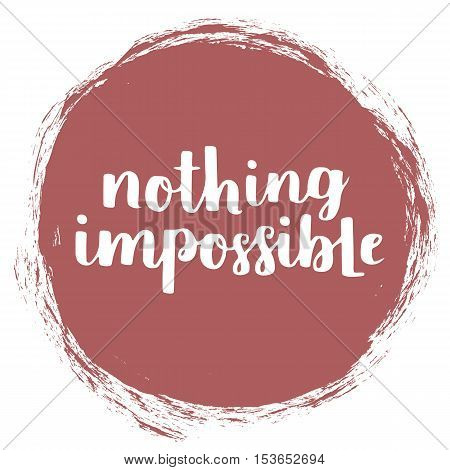 Vector Motivational Quote - Nothing Impossible. Hand Written Brush Lettering On Dusty Cedar Trend Co