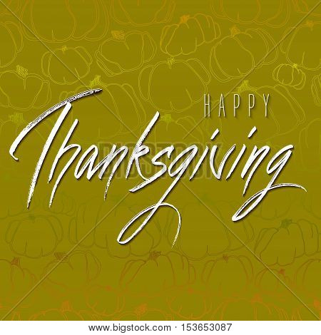 Happy Thanksgiving Day hand drawn lettering calligraphy text. Handmade autumn or fall green pumpkins background. Vector illustration stock vector.