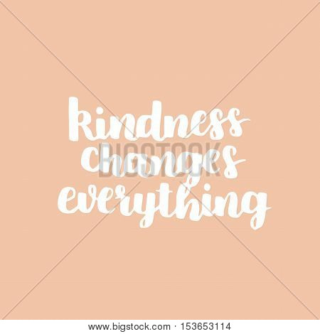 Vector Motivational Quote. Cute Handdrawn Lettering - Kindness Changes Everything. Peachy Background