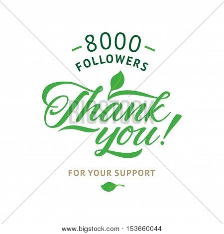 Thank you 8000 followers card. Vector ecology design template for network friends and followers. Image for Social Networks. Web user celebrates a large number of subscribers or followers.