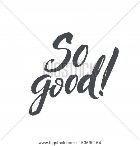 So good. Hand Drawn Calligraphy on White Background. So good postcard. Hand drawn positive background. Ink illustration. Modern brush calligraphy. Isolated on white background.
