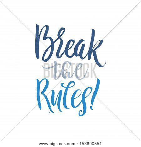 Break the Rules Keep Going. Hand Drawn Calligraphy on White Background. Break the rules card. Motivational quote. Hand drawn vector lettering. Ink illustration. Modern brush calligraphy.