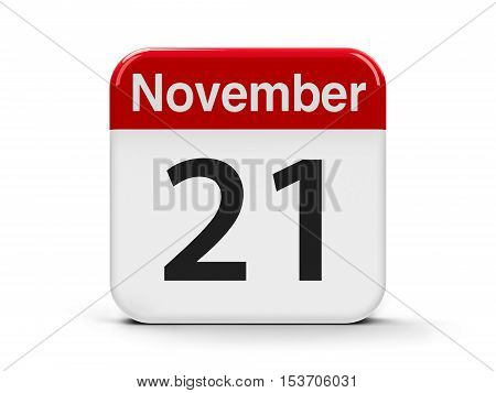 Calendar web button - The Twenty First of November - World Hello Day and World Television Day three-dimensional rendering 3D illustration