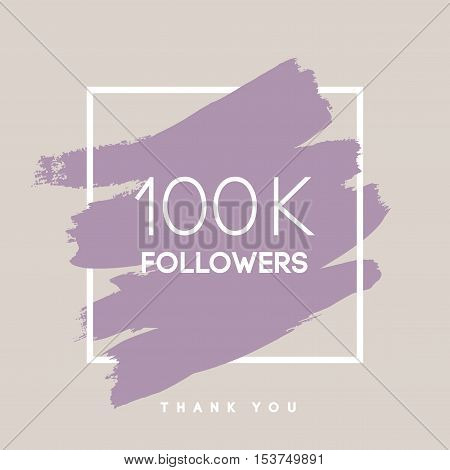 Vector thanks design template for network friends and followers. Thank you 100 K followers card. Image for Social Networks. Web user celebrates large number of subscribers or followers.