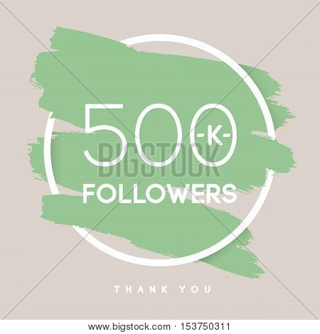 Vector thanks design template for network friends and followers. Thank you 500 K followers card. Image for Social Networks. Web user celebrates large number of subscribers or followers.