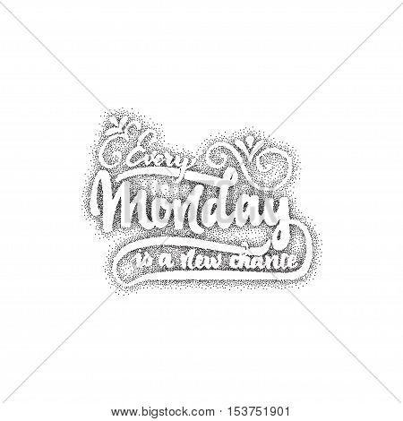 Every monday is a new chance - Badge drawn by hand, using the skills of calligraphy and letterin