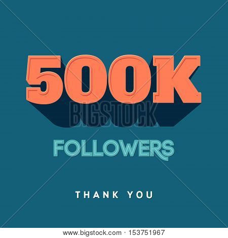 Vector thanks design template for network friends and followers. Thank you 500 K followers card. Image for Social Networks. Web user celebrates a large number of subscribers or followers