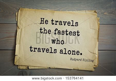 Top- 30 quotes by Rudyard Kipling - English writer, poet and novelist. He travels the fastest who travels alone.