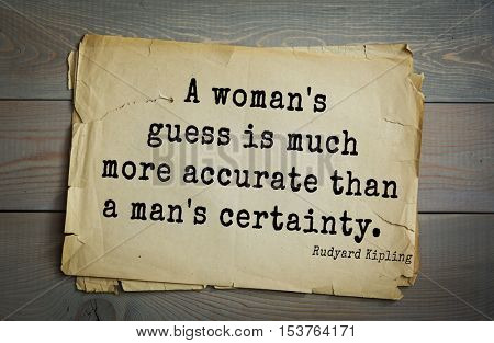 Top- 30 quotes by Rudyard Kipling - English writer, poet and novelist. A woman's guess is much more accurate than a man's certainty.