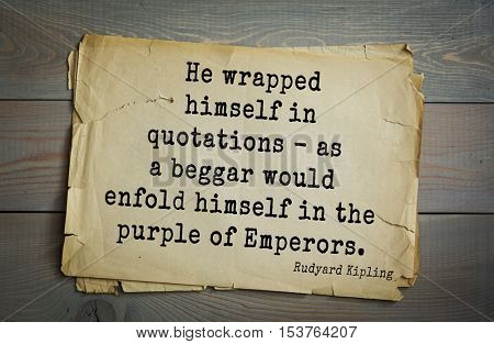 Top- 30 quotes by Rudyard Kipling - English writer, poet and novelist. He wrapped himself in quotations - as a beggar would enfold himself in the purple of Emperors.