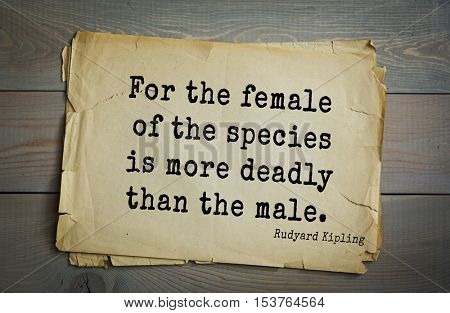 Top- 30 quotes by Rudyard Kipling - English writer, poet and novelist. For the female of the species is more deadly than the male.