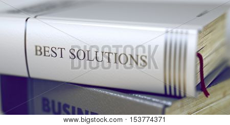 Business - Book Title. Best Solutions. Best Solutions. Book Title on the Spine. Stack of Business Books. Book Spines with Title - Best Solutions. Closeup View. Toned Image. 3D.