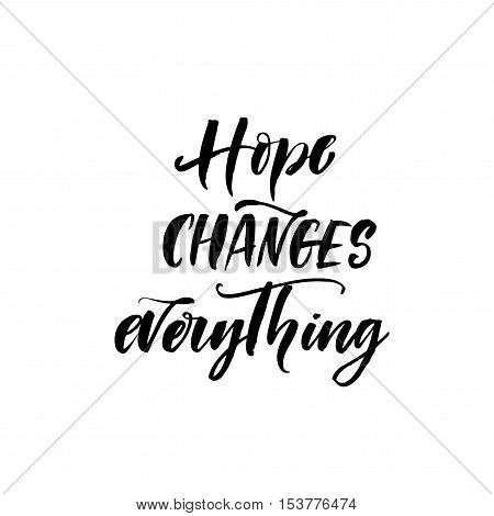 Hope changes everything postcard. Hand drawn motivational quote. Ink illustration. Modern brush calligraphy. Isolated on white background.