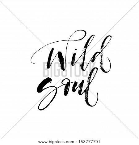 Wild soul phrase. Hand drawn expression phrase. Ink illustration. Modern brush calligraphy. Isolated on white background.