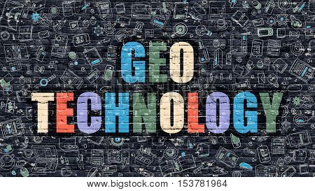 Geo Technology - Multicolor Concept on Dark Brick Wall Background with Doodle Icons Around. Modern Illustration with Elements of Doodle Style. Geo Technology on Dark Wall.