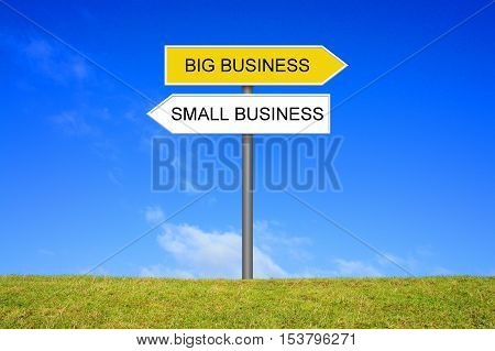 Signpost outside is showing Big Business or Small Business