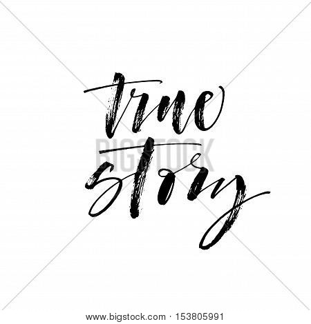 True story phrase. Hand drawn real phrase. Ink illustration. Modern brush calligraphy. Isolated on white background.