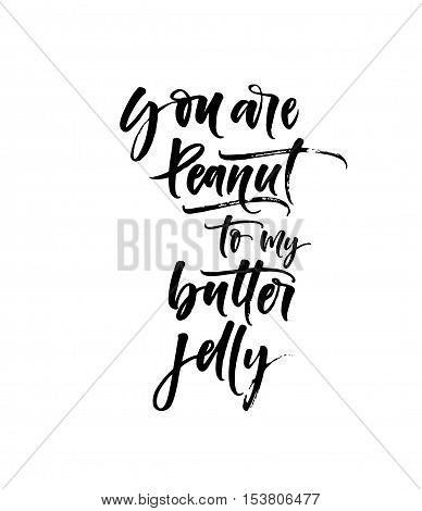 You are peanut to my butter jelly phrase. Ink illustration. Modern brush calligraphy. Isolated on white background.