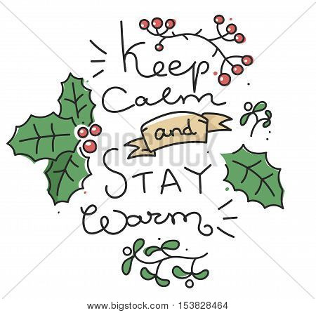 winter inspirational card, poster or banner with lettering quote - keep calm and stay warm - and doodle leaves of ilex and mistletoe and red berries poster