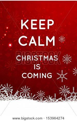 Christmas background snowflakes. Poster. Keep calm. Christmas is coming