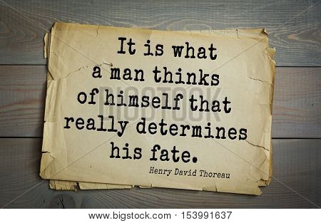Top -140 quotes by Henry Thoreau  (1817- 1862) - American writer, philosopher, naturalist, and public figure.  It is what a man thinks of himself that really determines his fate.