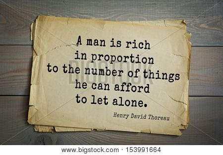 Top -140 quotes by Henry Thoreau  (1817- 1862) - American writer, philosopher, naturalist, and public figure.  A man is rich in proportion to the number of things he can afford to let alone.