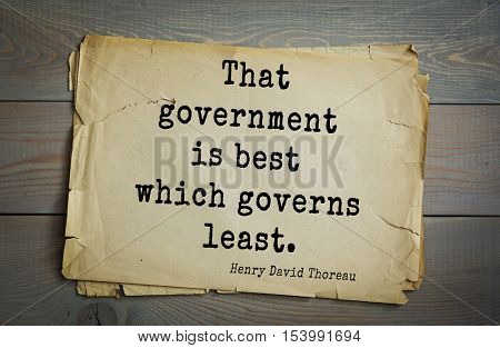 Top -140 quotes by Henry Thoreau  (1817- 1862) - American writer, philosopher, naturalist, and public figure. That government is best which governs least.
