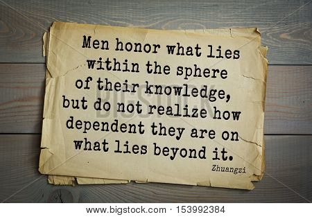 Top 10 quotes by Chuang Tzu - Chinese philosopher presumably.  Men honor what lies within the sphere of their knowledge, but do not realize how dependent they are on what lies beyond it.