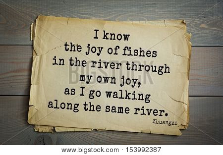 Top 10 quotes by Chuang Tzu - Chinese philosopher presumably the IV century BC. e. Warring States era.  I know the joy of fishes in the river through my own joy, as I go walking along the same river.