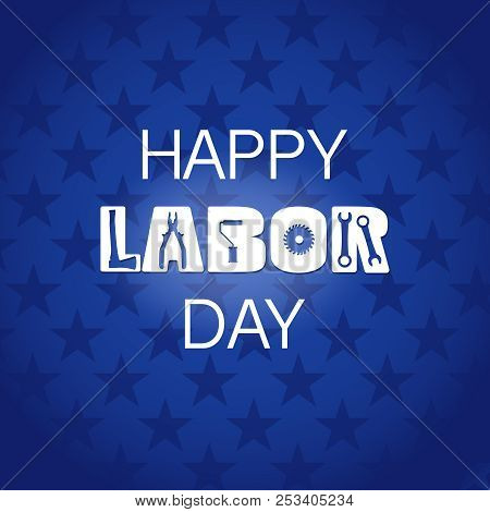 Happy Labor Day Banner. Text With Tools Inside. Vector Template. Blue Background.