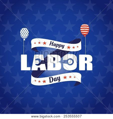 Happy Labor Day Card. With Balloons Banner National American Holiday. Vector Illustration On Blue Ba