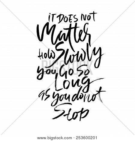 It Does Not Matters How Slowly You Go So Long As You Do Not Stop. Hand Drawn Dry Brush Lettering. In