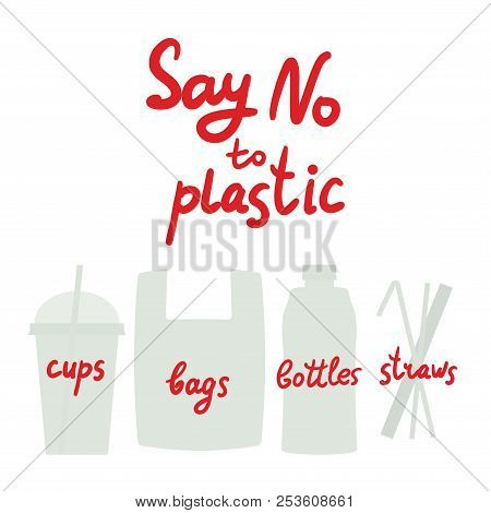 Say No To Plastic Cups Bags Bottles Straws. Red Text, Calligraphy, Lettering, Doodle By Hand Isolate