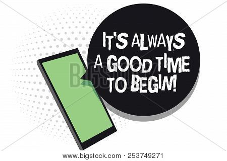 Text Sign Showing It S Is Always A Good Time To Begin. Conceptual Photo Start Again Right Now Positi