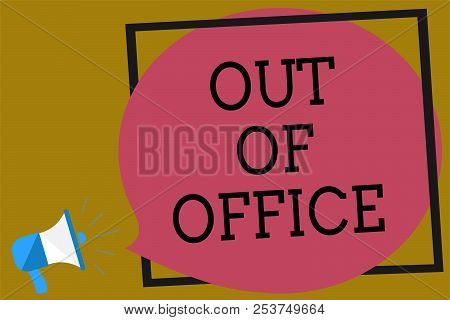 Text Sign Showing Out Of Office. Conceptual Photo Outside The Job Nobody In Business Break Leisure R