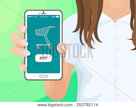 Buy Screen Of Smartphone, Woman Holds Mobile Phone In Hand, Application Of Web Store On Device, Shop