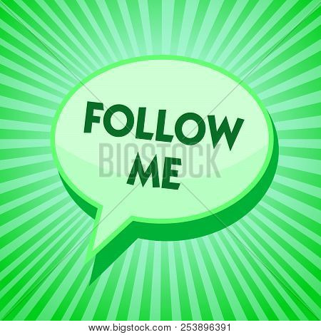 Text sign showing Follow Me. Conceptual photo Inviting a person or group to obey your prefered leadership Green speech bubble message reminder rays shadow important intention saying. poster