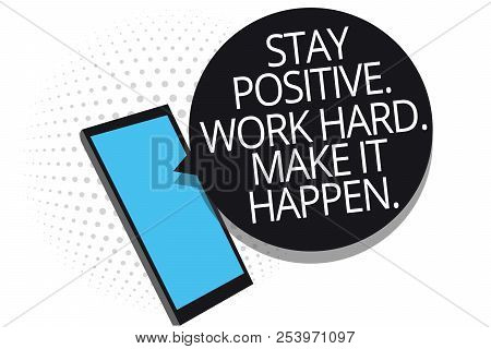 Conceptual Hand Writing Showing Stay Positive. Work Hard. Make It Happen.. Business Photo Showcasing