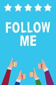 Writing note showing Follow Me. Business photo showcasing Inviting a person or group to obey your prefered leadership Men women hands thumbs up approval five stars info blue background. poster