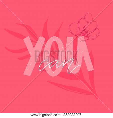 You Can. Positive Empowering Quote, Motivational Saying. Pink And White Vector Fashion Print Design.
