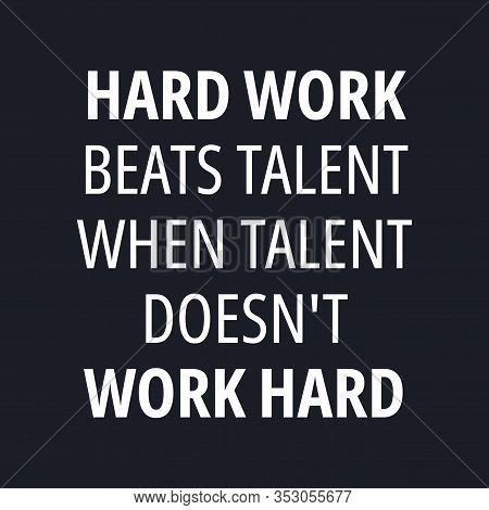 Hard Work Beats Talent When Talent Doesn't Work Hard - Quotes About Working Hard