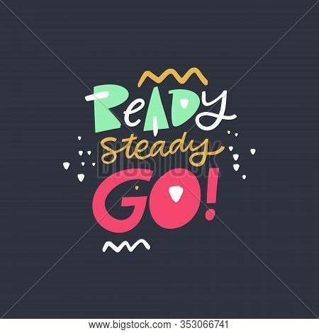 Ready Steady Go. Modern Typography. Motivation Lettering Phrase. Isolated On Black Background.