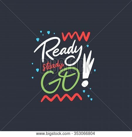 Ready Steady Go. Motivation Lettering Phrase. Colorful Letters. Isolated On Black Background.