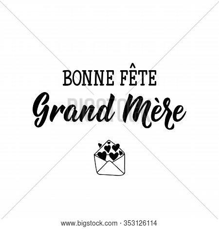 Bonne Fete Grand Mere. Happy Grandmother's Day Phrase In French. Ink Illustration. Modern Brush Call