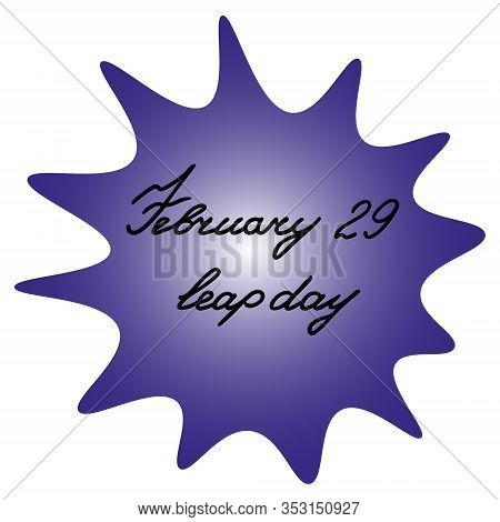 A Blot With The Inscription February 29 Is A Leap Day. Purple Spot With Black Text On An Isolated Ba