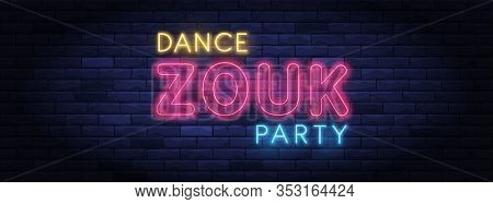 Zouk Dance Party Colorful Neon Banner. Brightly Illuminated Neon Sign Of Latin Dances. Neon Letterin