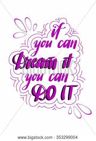 Inspirational Motivational Qoute In Vector. Positive Handwritting Message. If You Can Dream It You C
