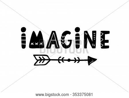 Imagine Hand Written Lettering With Boho Arrow, Isolated On White. Creative Inspirational Slogan For